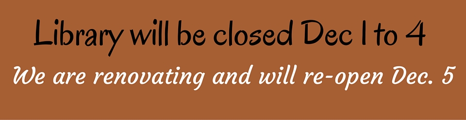 The Library will be closed Dec 1 to 4 for renovations. Thanks for your patience.