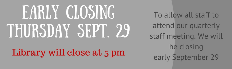 Early closing Thursday Sept 29 - 5 pm