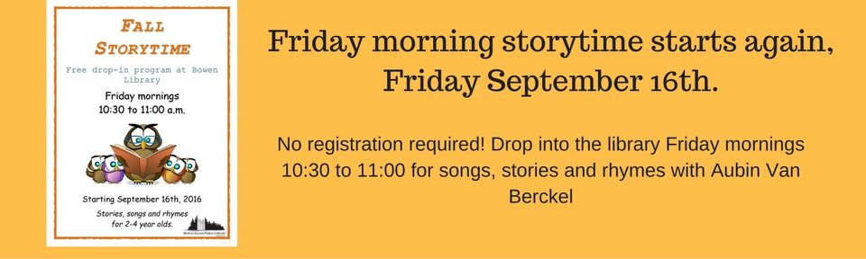 Friday morning storytime starts again, Friday September 16th.
