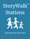Storywalk Stations. Click here for more info.